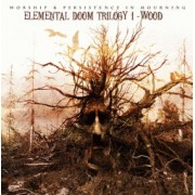 Worship / Persistence in Mourning - Elemental Doom Trilogy I - Wood