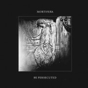Mortifera / Be Persecuted - Split