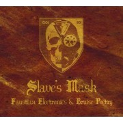 Slave's Mask - Faustian Electronics & Bruise Poetry