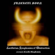 Funereal Moon - Luciferian Symphonies of Destruction - 10 Years of Audio Blasphemia